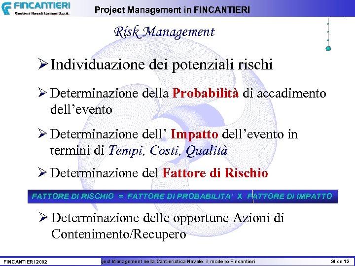 Project Management in FINCANTIERI Risk Management Ø Individuazione dei potenziali rischi Ø Determinazione della