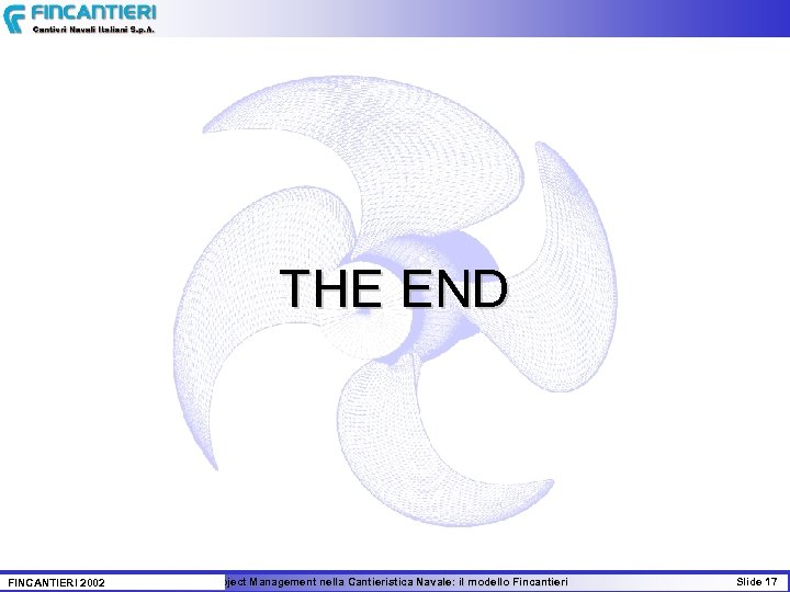 THE END FINCANTIERI 2002 Il Project Management nella Cantieristica Navale: il modello Fincantieri Slide