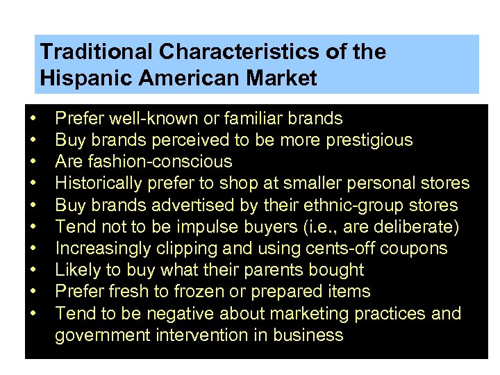 Traditional Characteristics of the Hispanic American Market • • • Prefer well-known or familiar