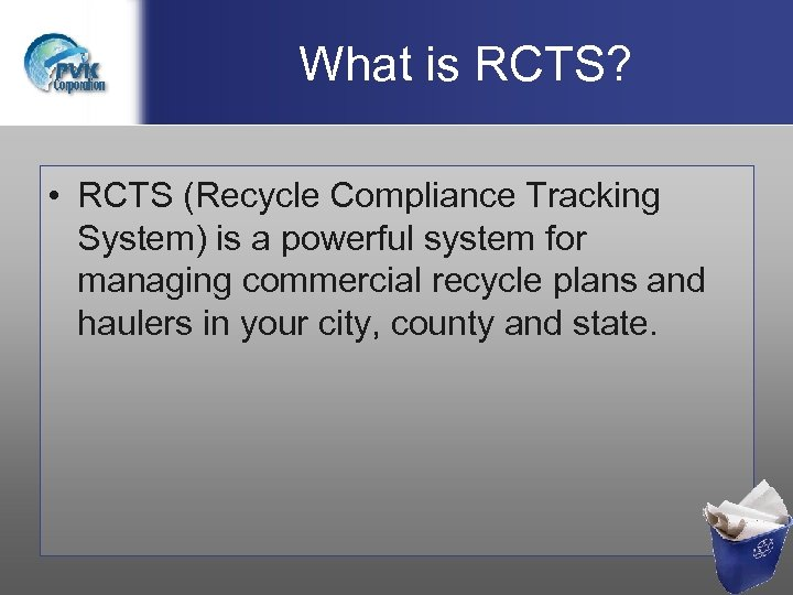 What is RCTS? • RCTS (Recycle Compliance Tracking System) is a powerful system for