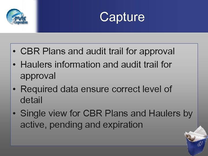 Capture • CBR Plans and audit trail for approval • Haulers information and audit