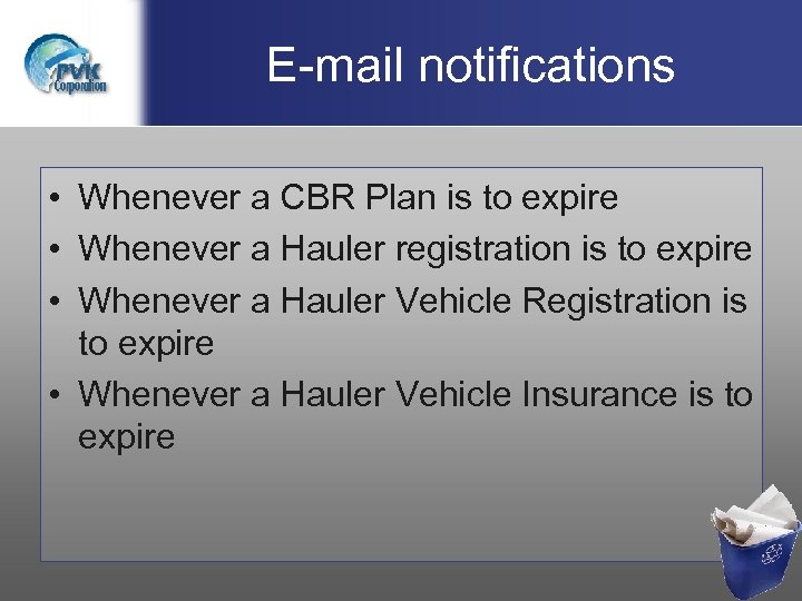 E-mail notifications • Whenever a CBR Plan is to expire • Whenever a Hauler