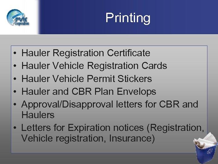 Printing • • • Hauler Registration Certificate Hauler Vehicle Registration Cards Hauler Vehicle Permit