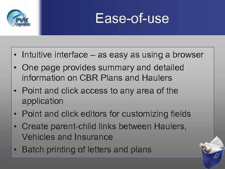 Ease-of-use • Intuitive interface – as easy as using a browser • One page