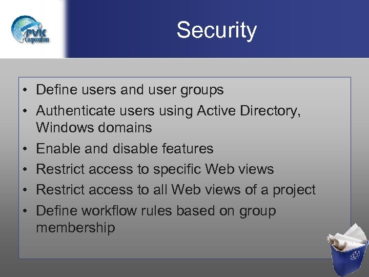 Security • Define users and user groups • Authenticate users using Active Directory, Windows