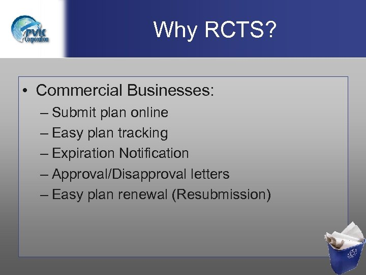 Why RCTS? • Commercial Businesses: – Submit plan online – Easy plan tracking –