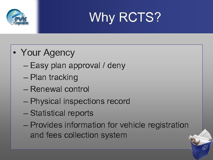 Why RCTS? • Your Agency – Easy plan approval / deny – Plan tracking