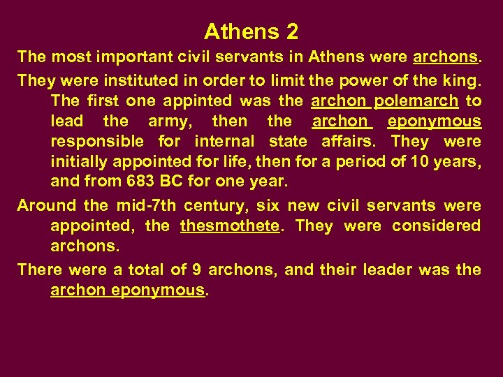 Athens 2 The most important civil servants in Athens were archons. They were instituted