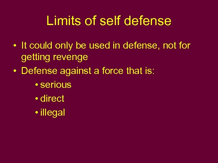 Limits of self defense • It could only be used in defense, not for