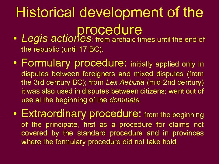 Historical development of the procedure • Legis actiones: from archaic times until the end