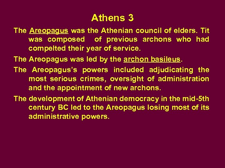 Athens 3 The Areopagus was the Athenian council of elders. Tit was composed of
