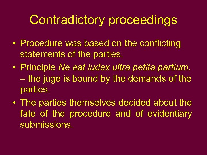 Contradictory proceedings • Procedure was based on the conflicting statements of the parties. •