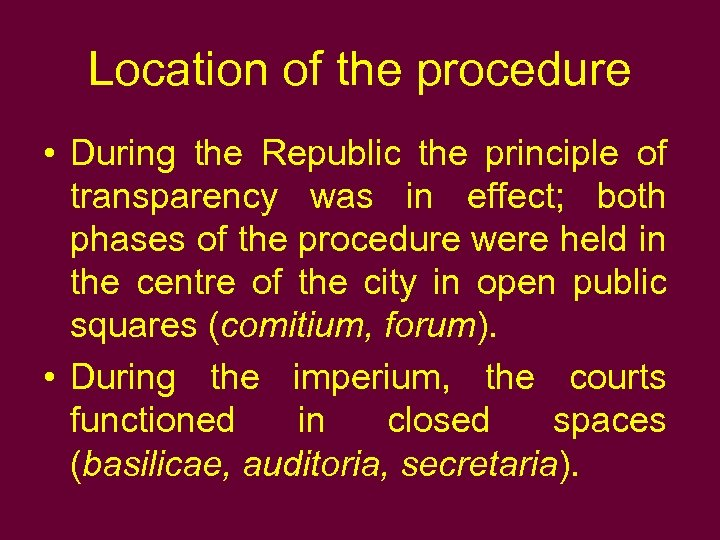 Location of the procedure • During the Republic the principle of transparency was in
