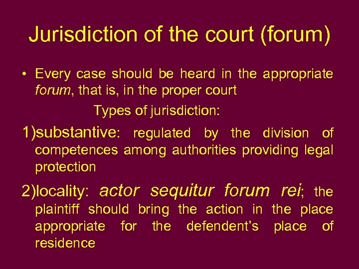 Jurisdiction of the court (forum) • Every case should be heard in the appropriate