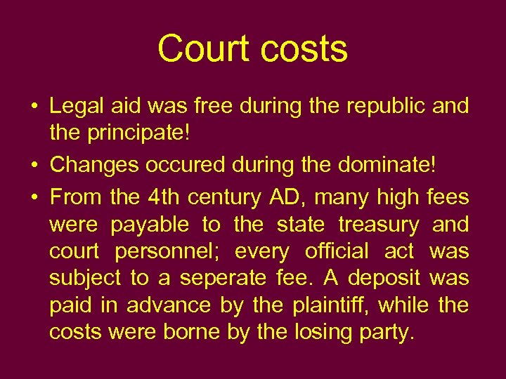 Court costs • Legal aid was free during the republic and the principate! •