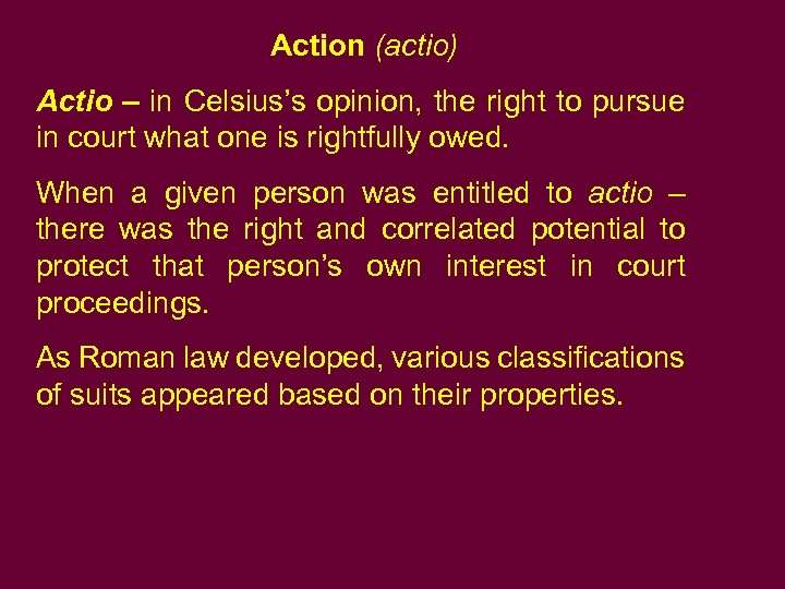 Action (actio) Actio – in Celsius's opinion, the right to pursue in court what
