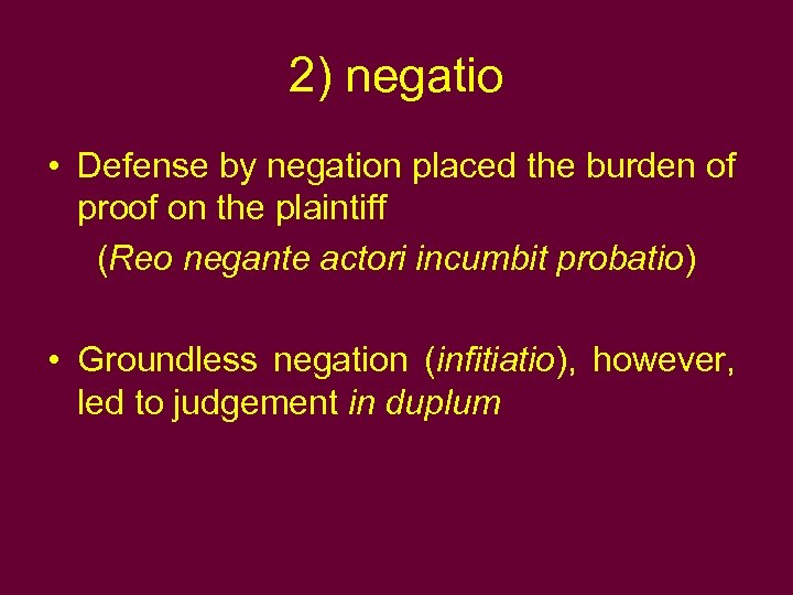 2) negatio • Defense by negation placed the burden of proof on the plaintiff