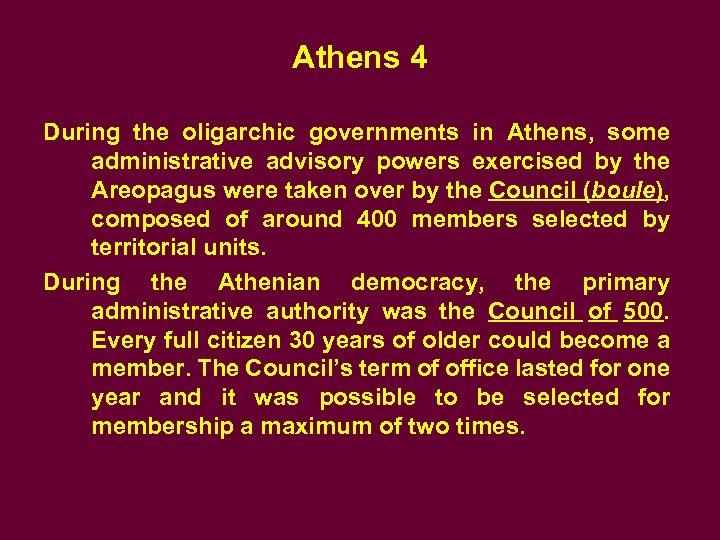Athens 4 During the oligarchic governments in Athens, some administrative advisory powers exercised by