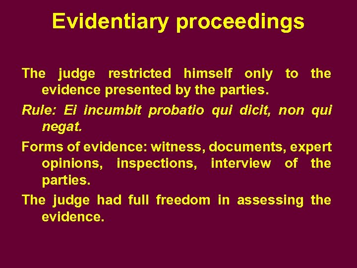 Evidentiary proceedings The judge restricted himself only to the evidence presented by the parties.
