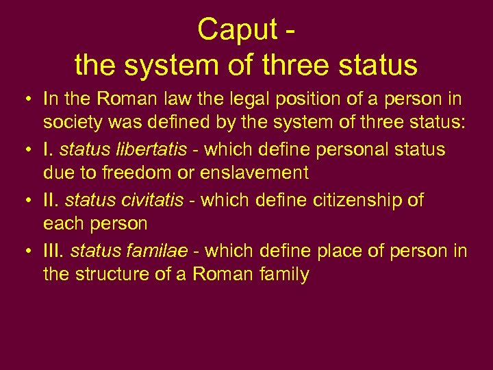 Caput - the system of three status • In the Roman law the legal