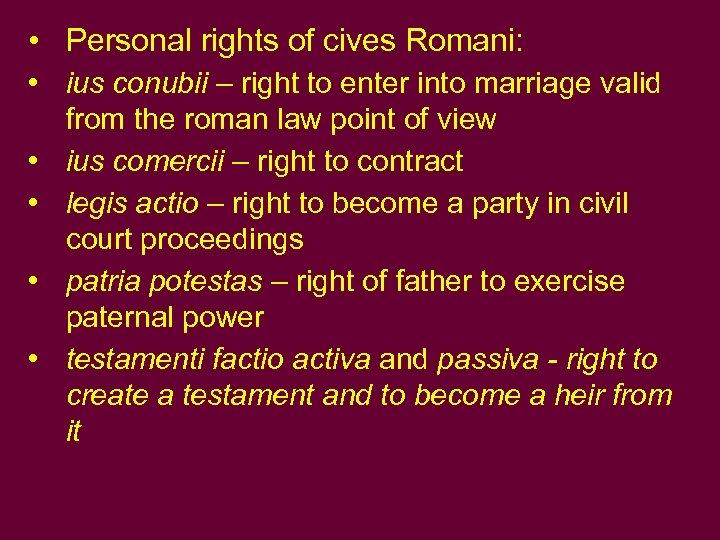 • Personal rights of cives Romani: • ius conubii – right to enter