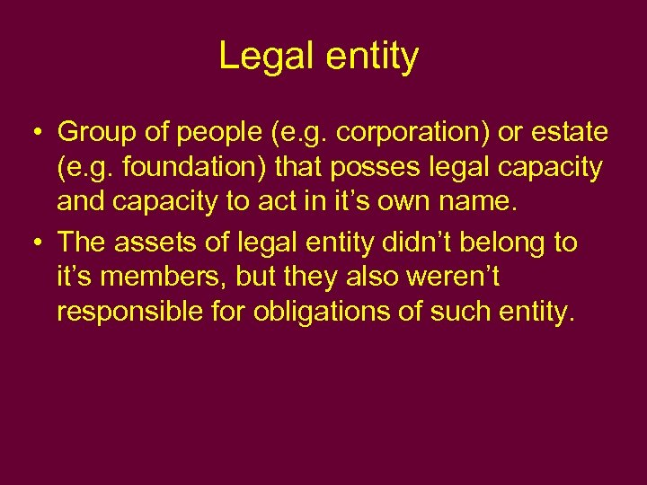 Legal entity • Group of people (e. g. corporation) or estate (e. g. foundation)