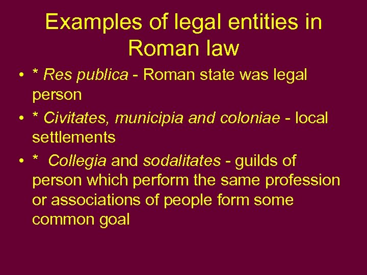 Examples of legal entities in Roman law • * Res publica - Roman state