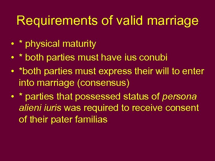 Requirements of valid marriage • * physical maturity • * both parties must have