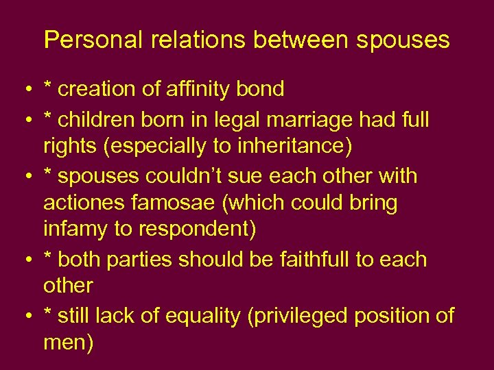 Personal relations between spouses • * creation of affinity bond • * children born
