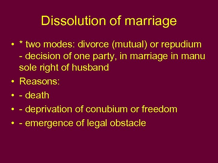 Dissolution of marriage • * two modes: divorce (mutual) or repudium - decision of