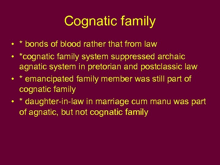 Cognatic family • * bonds of blood rather that from law • *cognatic family