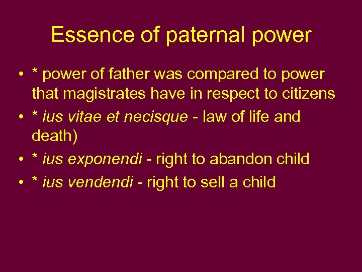Essence of paternal power • * power of father was compared to power that