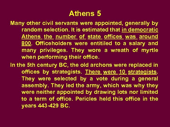 Athens 5 Many other civil servants were appointed, generally by random selection. It is