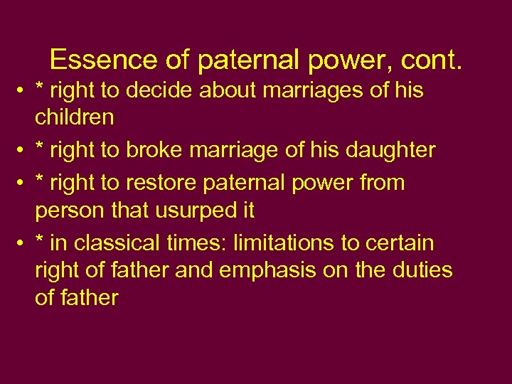 Essence of paternal power, cont. • * right to decide about marriages of his