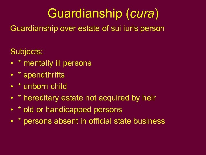 Guardianship (cura) Guardianship over estate of sui iuris person Subjects: • * mentally ill