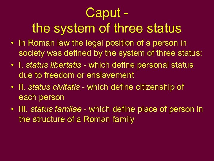 Caput - the system of three status • In Roman law the legal position