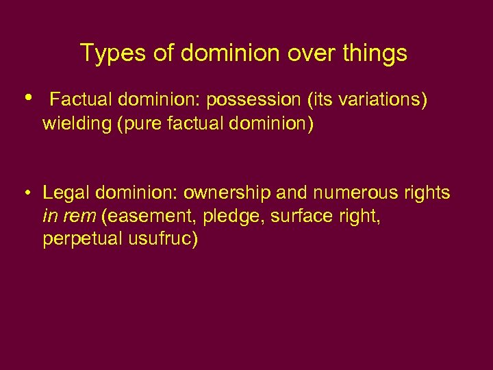 Types of dominion over things • Factual dominion: possession (its variations) wielding (pure factual