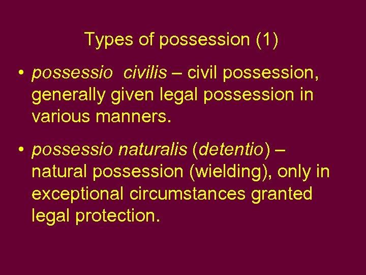 Types of possession (1) • possessio civilis – civil possession, generally given legal possession