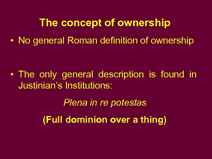 The concept of ownership • No general Roman definition of ownership • The only