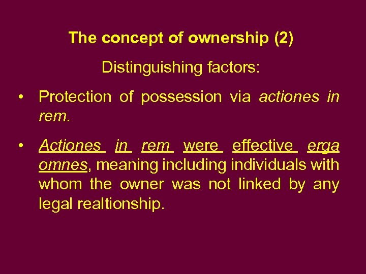 The concept of ownership (2) Distinguishing factors: • Protection of possession via actiones in