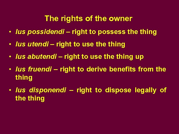 The rights of the owner • Ius possidendi – right to possess the thing