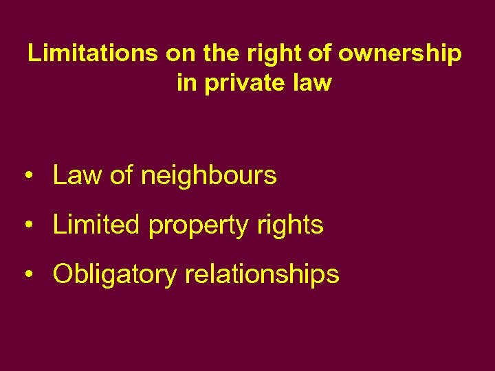 Limitations on the right of ownership in private law • Law of neighbours •