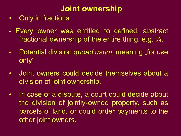 Joint ownership • Only in fractions - Every owner was entitled to defined, abstract