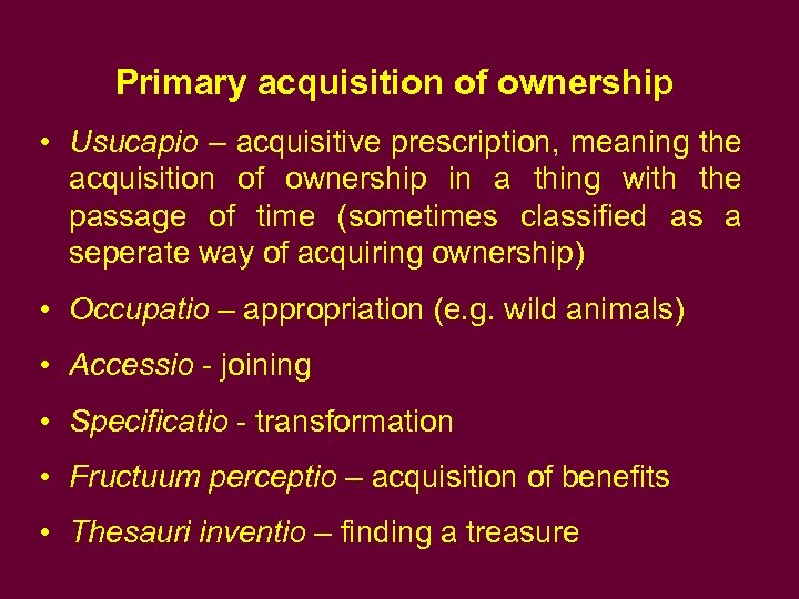 Primary acquisition of ownership • Usucapio – acquisitive prescription, meaning the acquisition of ownership