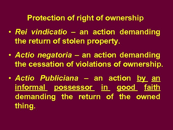 Protection of right of ownership • Rei vindicatio – an action demanding the return