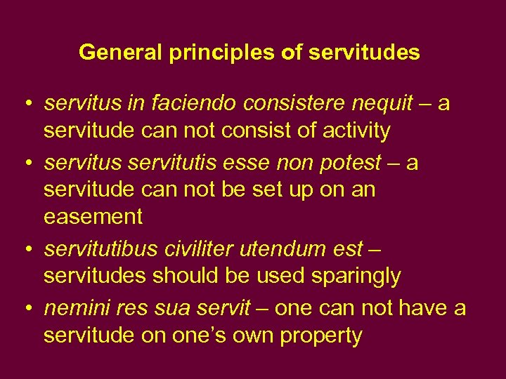 General principles of servitudes • servitus in faciendo consistere nequit – a servitude can