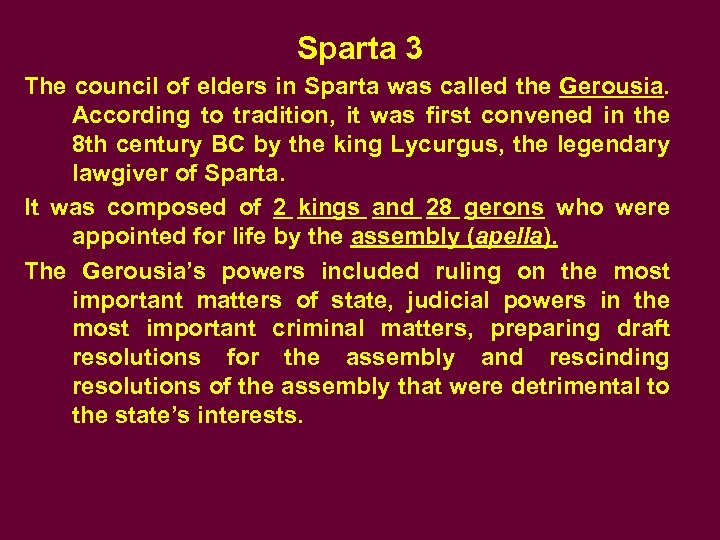 Sparta 3 The council of elders in Sparta was called the Gerousia. According to