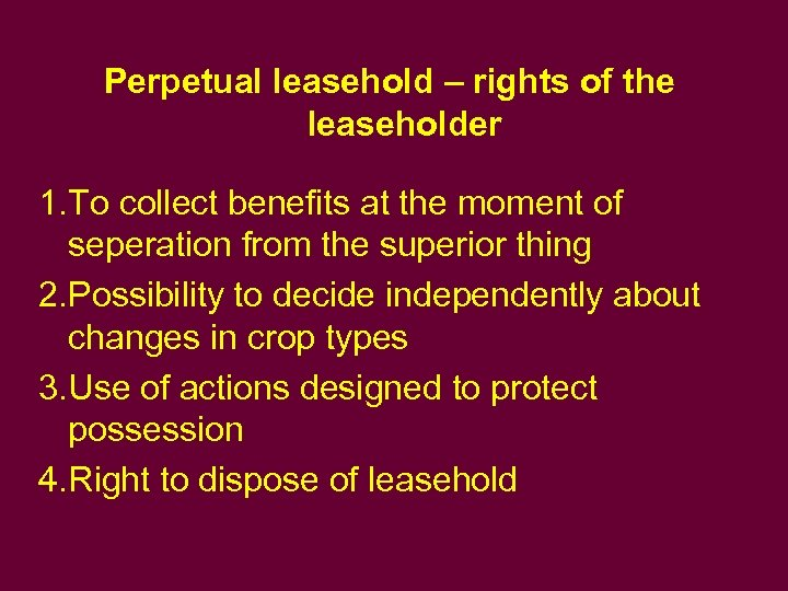 Perpetual leasehold – rights of the leaseholder 1. To collect benefits at the moment