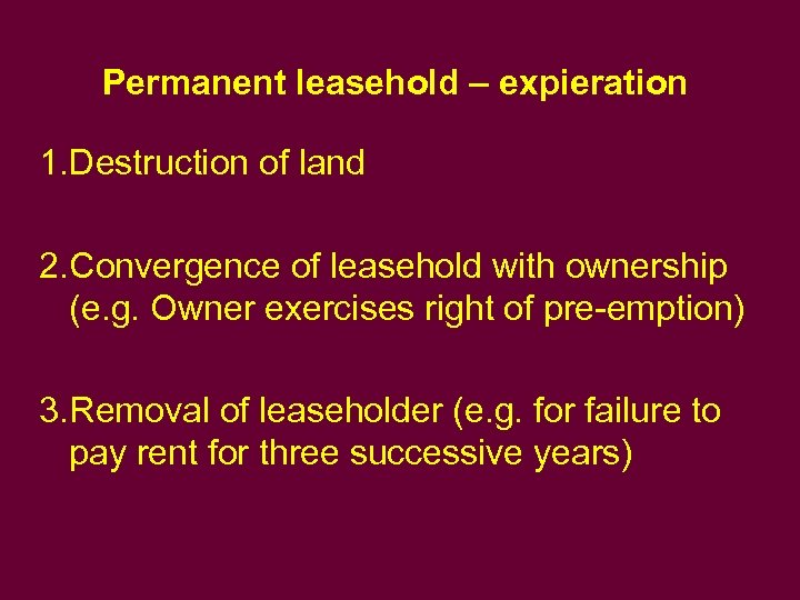 Permanent leasehold – expieration 1. Destruction of land 2. Convergence of leasehold with ownership