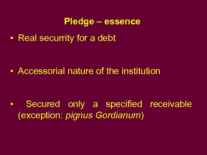 Pledge – essence • Real securrity for a debt • Accessorial nature of the